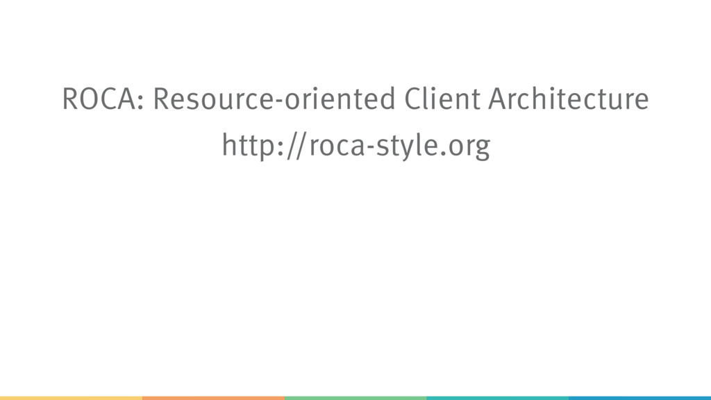 ROCA: Resource-oriented Client Architecture htt...