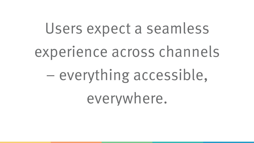 Users expect a seamless experience across chann...