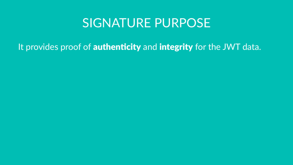 SIGNATURE PURPOSE It provides proof of authen'c...