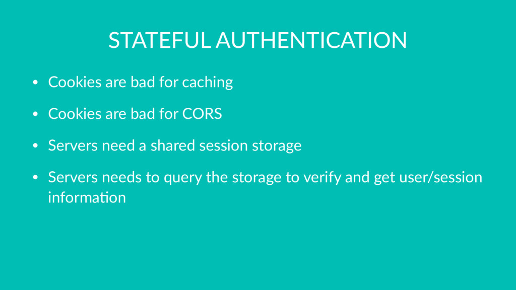 STATEFUL AUTHENTICATION • Cookies are bad for c...