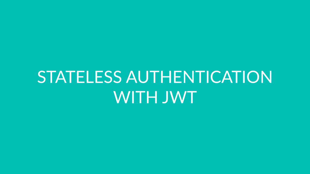 STATELESS AUTHENTICATION WITH JWT