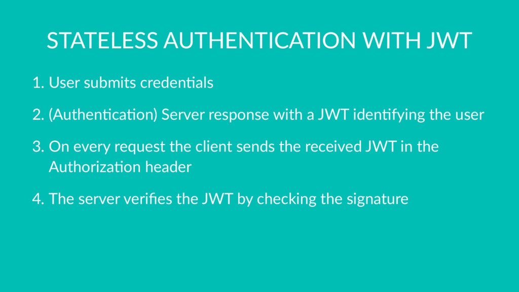 STATELESS AUTHENTICATION WITH JWT 1. User submi...