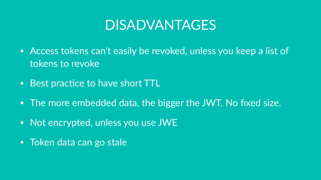 DISADVANTAGES • Access tokens can't easily be r...