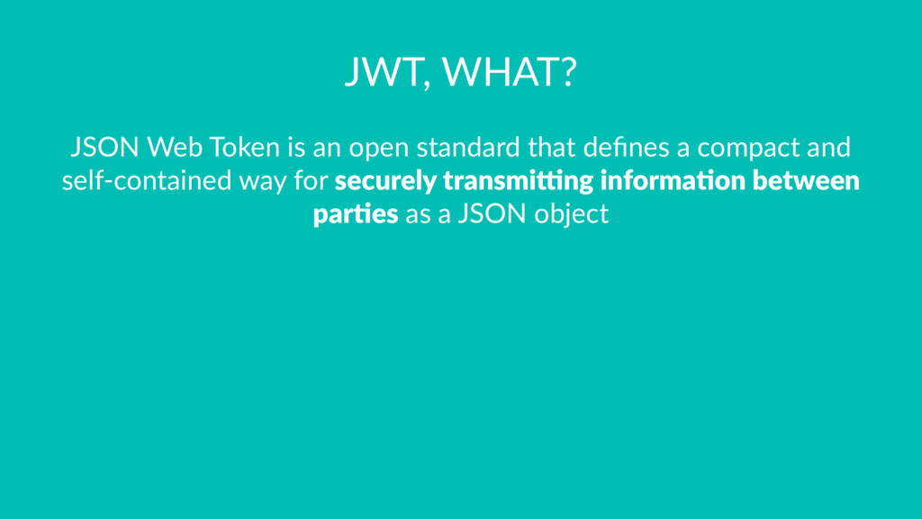 JWT, WHAT? JSON Web Token is an open standard t...