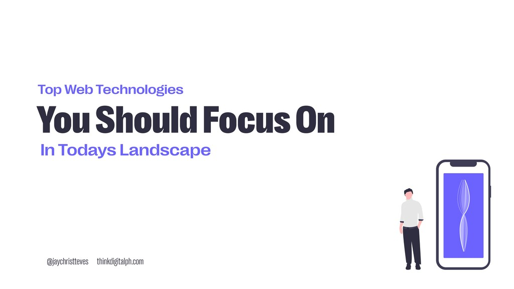 Top Web Technologies You Should Focus On In Tod...
