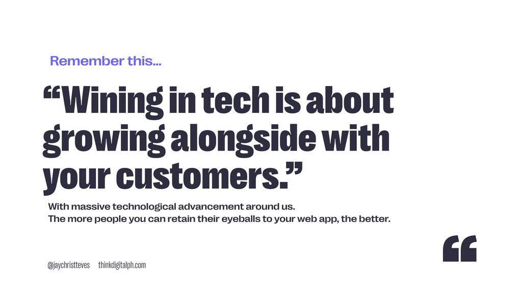 "Remember this… ""Wining in tech is about growing..."