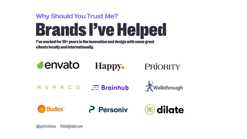 Why Should You Trust Me? Brands I've Helped I'v...