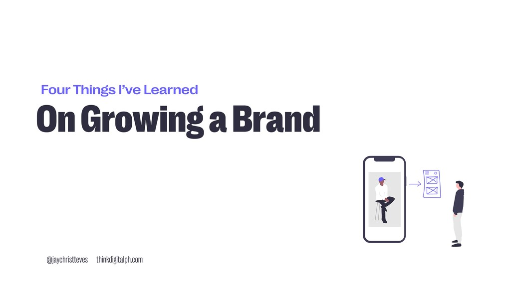 Four Things I've Learned On Growing a Brand @ja...