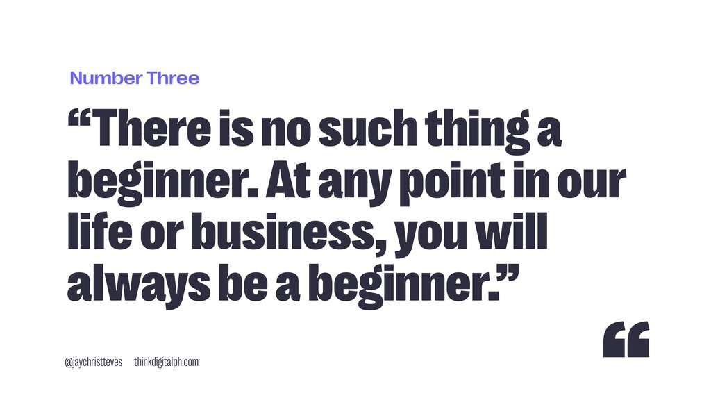"Number Three ""There is no such thing a beginner..."