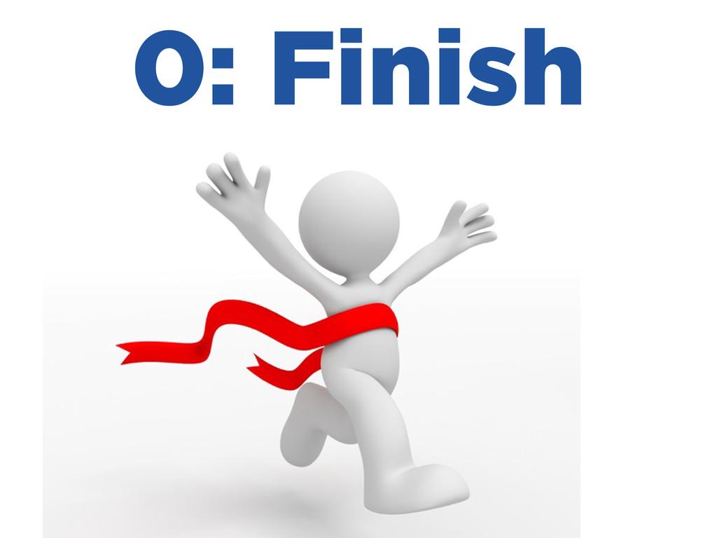0: Finish