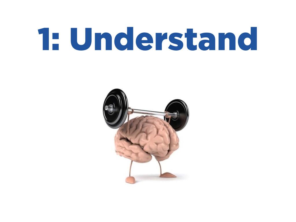 1: Understand
