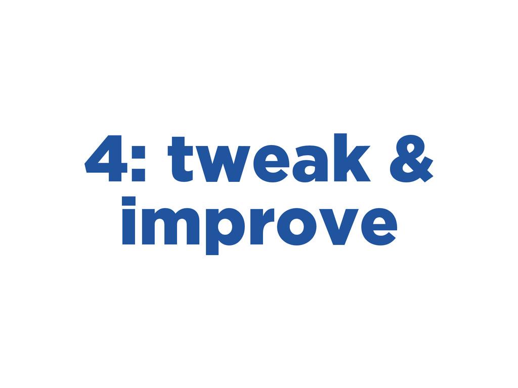 4: tweak & improve