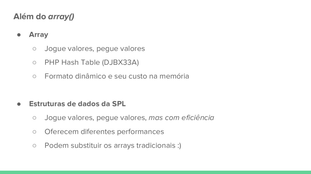 Além do array() ● Array ○ Jogue valores, pegue ...