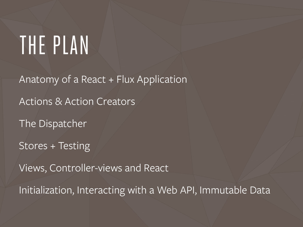 THE PLAN Anatomy of a React + Flux Application ...