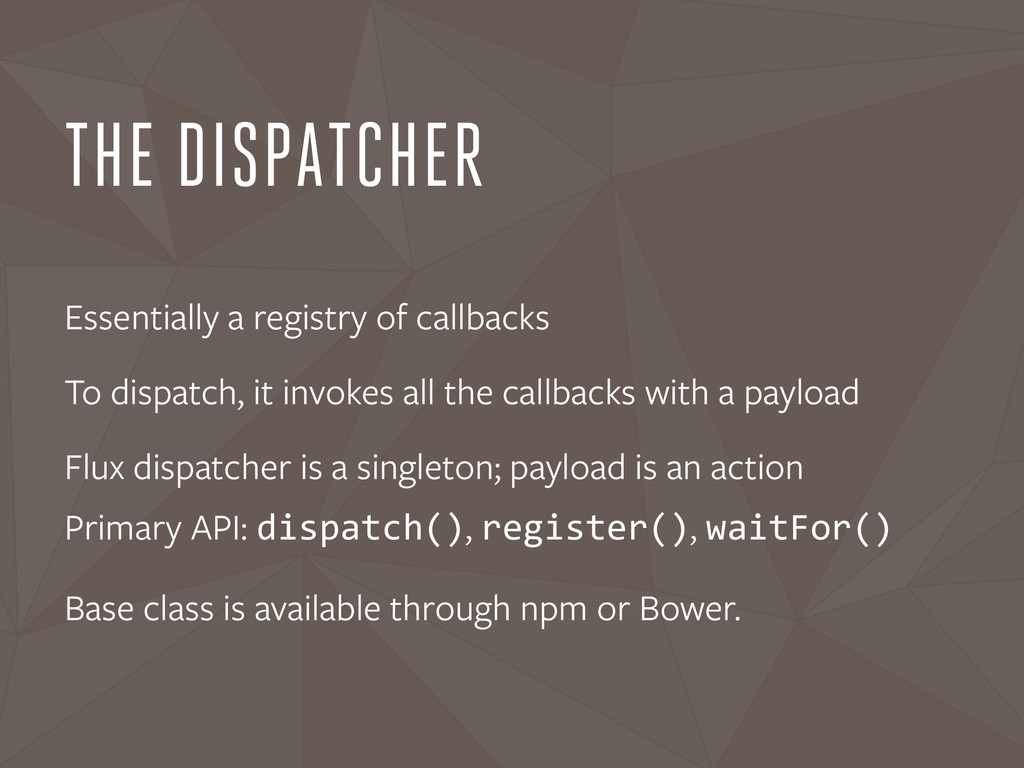 THE DISPATCHER Essentially a registry of callba...