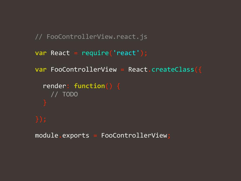 ! ! var React = require('react');  ...