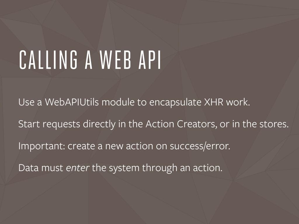 CALLING A WEB API Use a WebAPIUtils module to e...