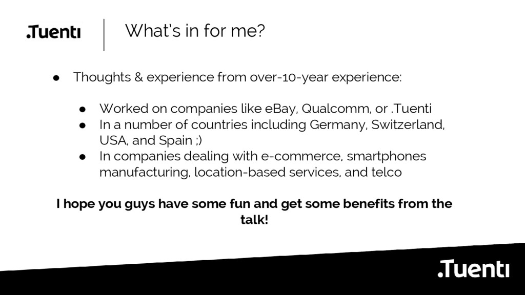 What's in for me? ● Thoughts & experience from ...