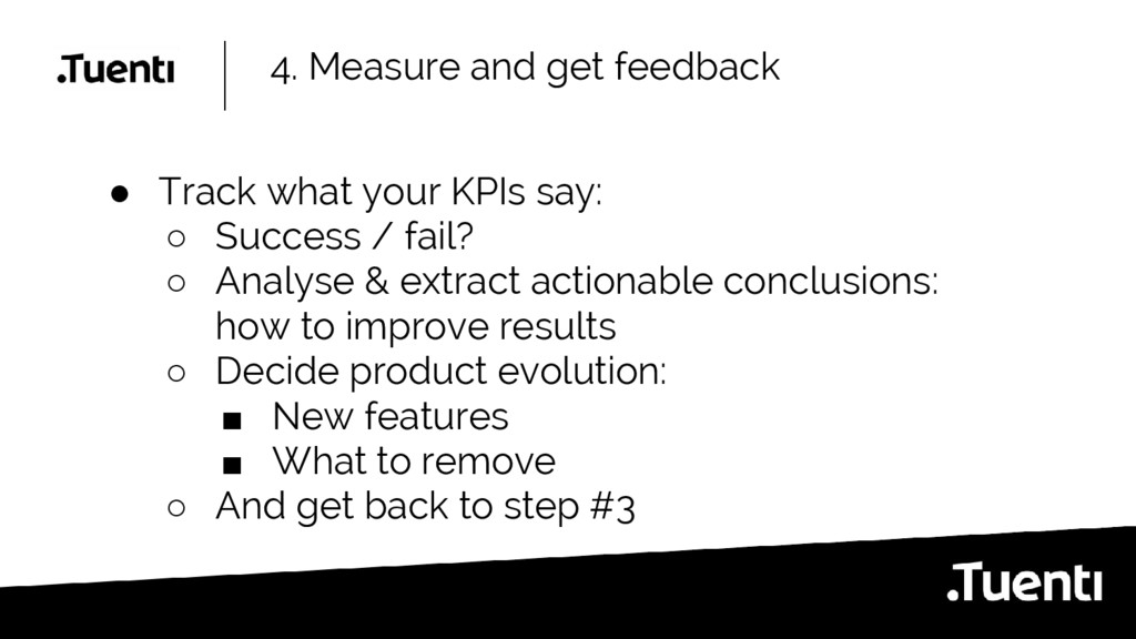 4. Measure and get feedback ● Track what your K...