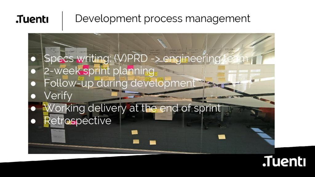 Development process management ● Specs writing:...