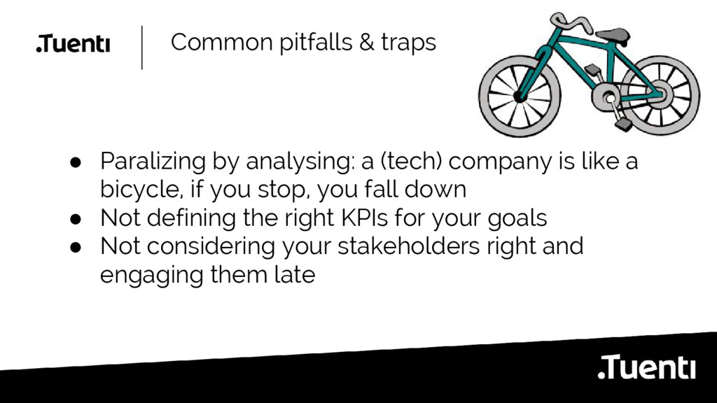 Common pitfalls & traps ● Paralizing by analysi...