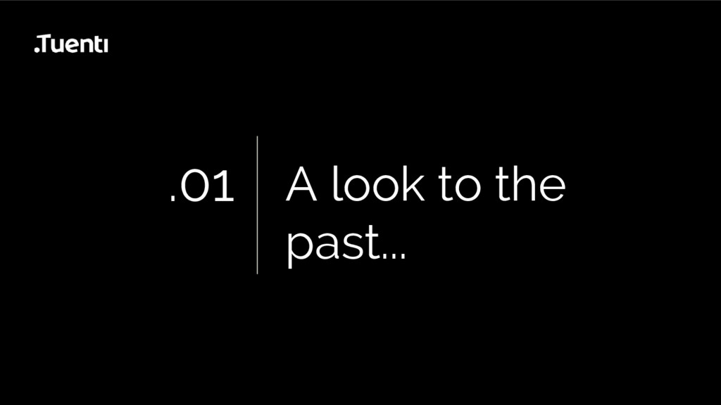 .01 A look to the past...