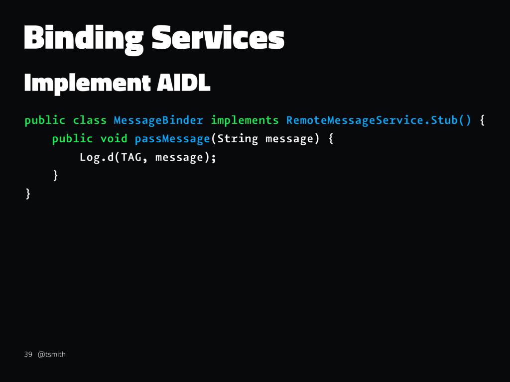 Binding Services Implement AIDL public class Me...