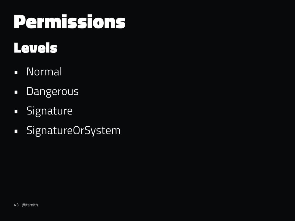 Permissions Levels • Normal • Dangerous • Signa...
