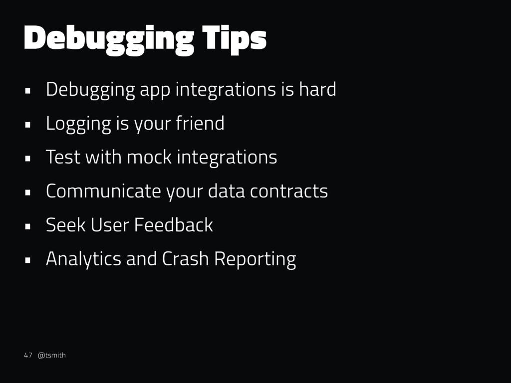 Debugging Tips • Debugging app integrations is ...