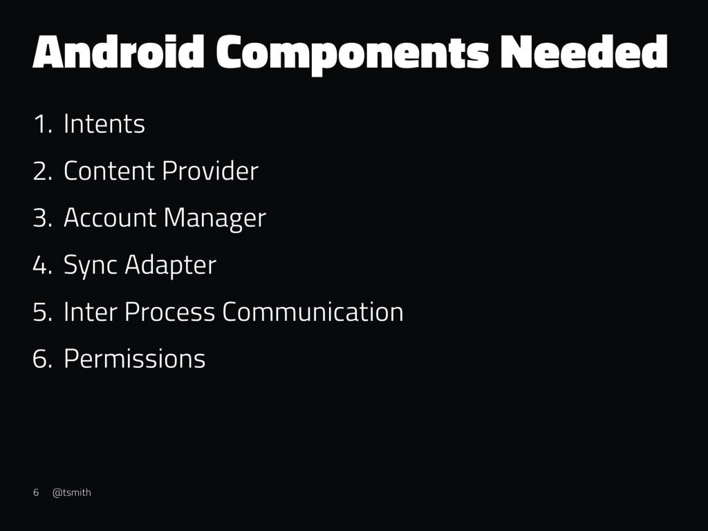 Android Components Needed 1. Intents 2. Content...