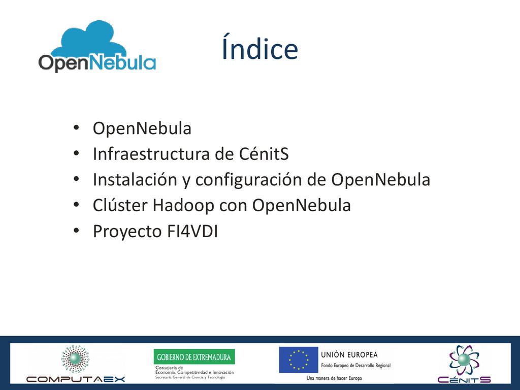 Índice • OpenNebula • Infraestructura de CénitS...