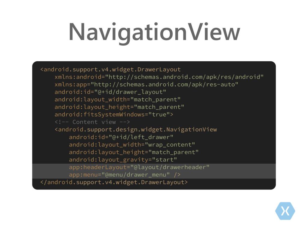 NavigationView <android.support.v4.widget.Drawe...