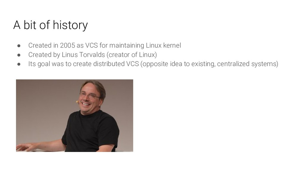 A bit of history ● Created in 2005 as VCS for m...