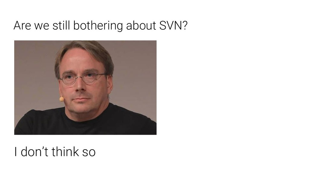 Are we still bothering about SVN? I don't think...