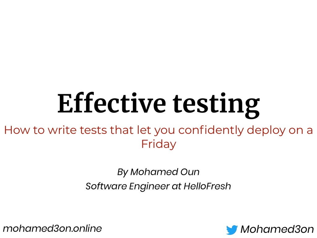 Effective testing Mohamed3on How to write tests...