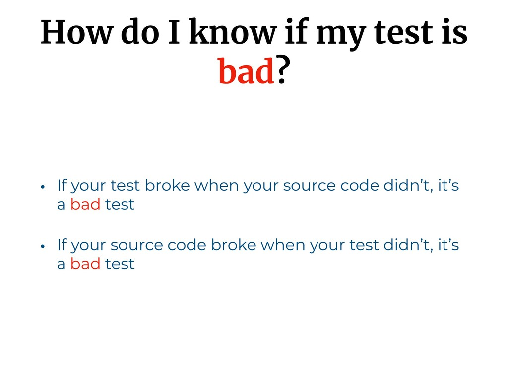 How do I know if my test is bad? • If your test...