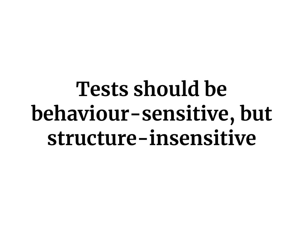 Tests should be behaviour-sensitive, but struct...