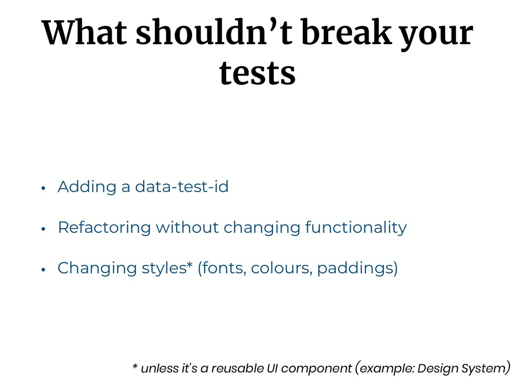 What shouldn't break your tests • Adding a data...