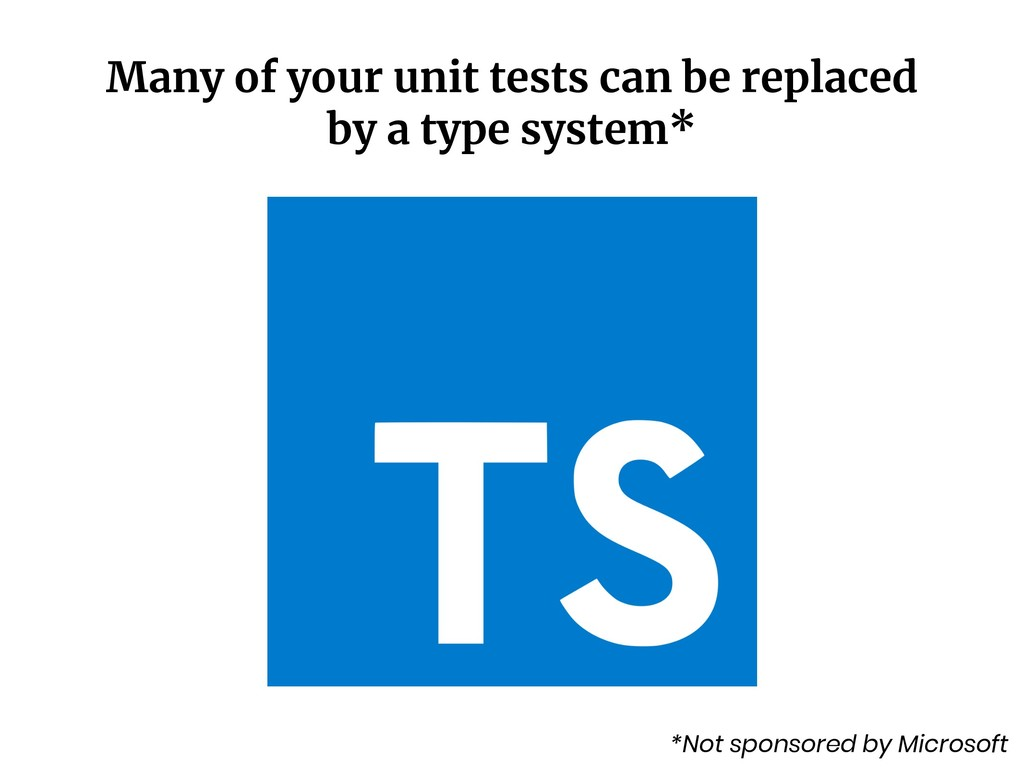 Many of your unit tests can be replaced by a ty...