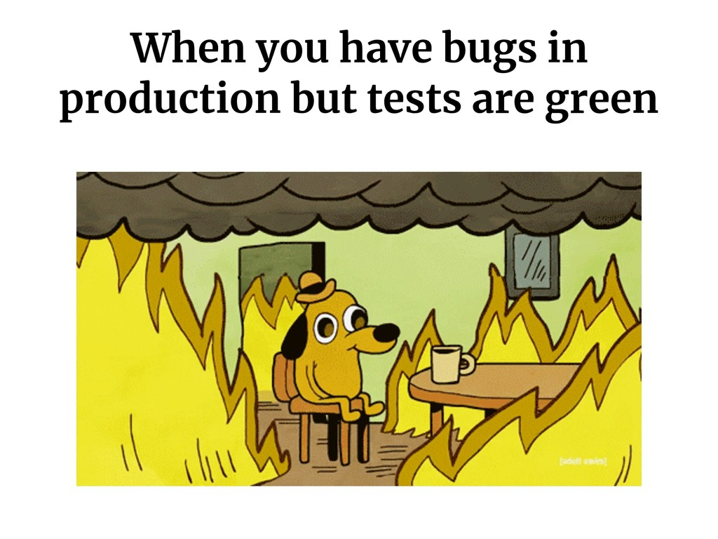 When you have bugs in production but tests are ...