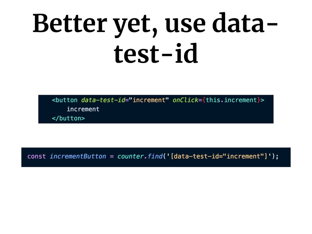 Better yet, use data- test-id