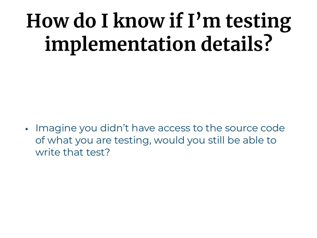 How do I know if I'm testing implementation det...