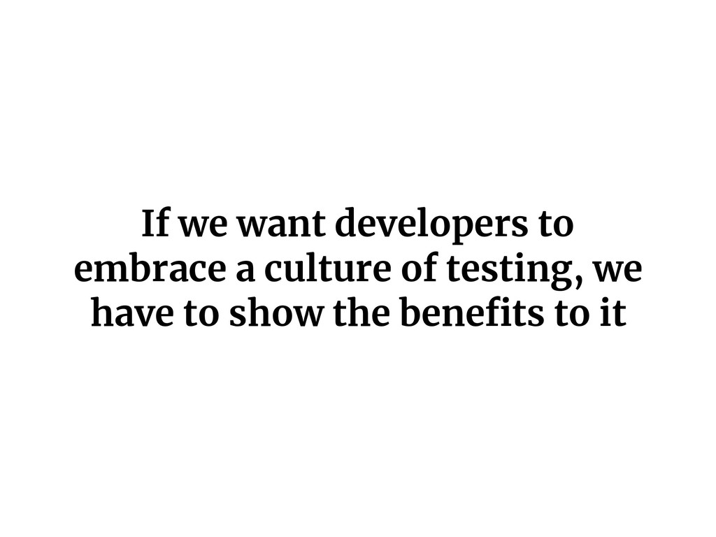 If we want developers to embrace a culture of t...