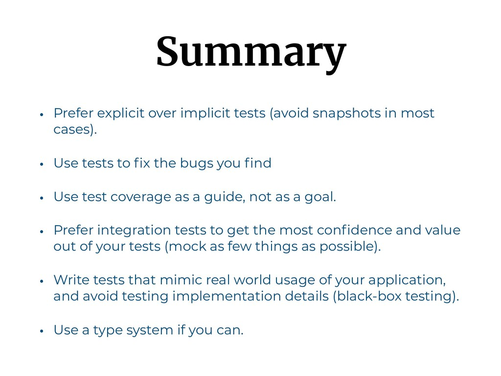 Summary • Prefer explicit over implicit tests (...