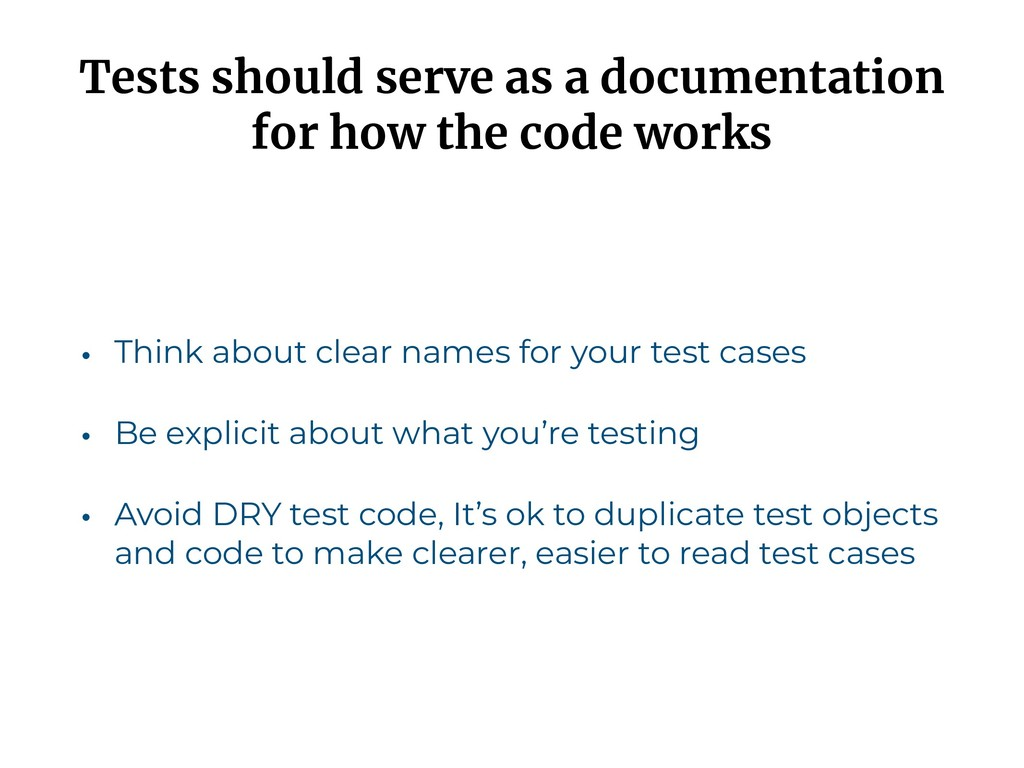 Tests should serve as a documentation for how t...