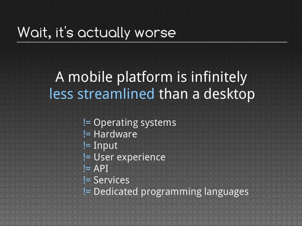 Wait, it's actually worse A mobile platform is ...