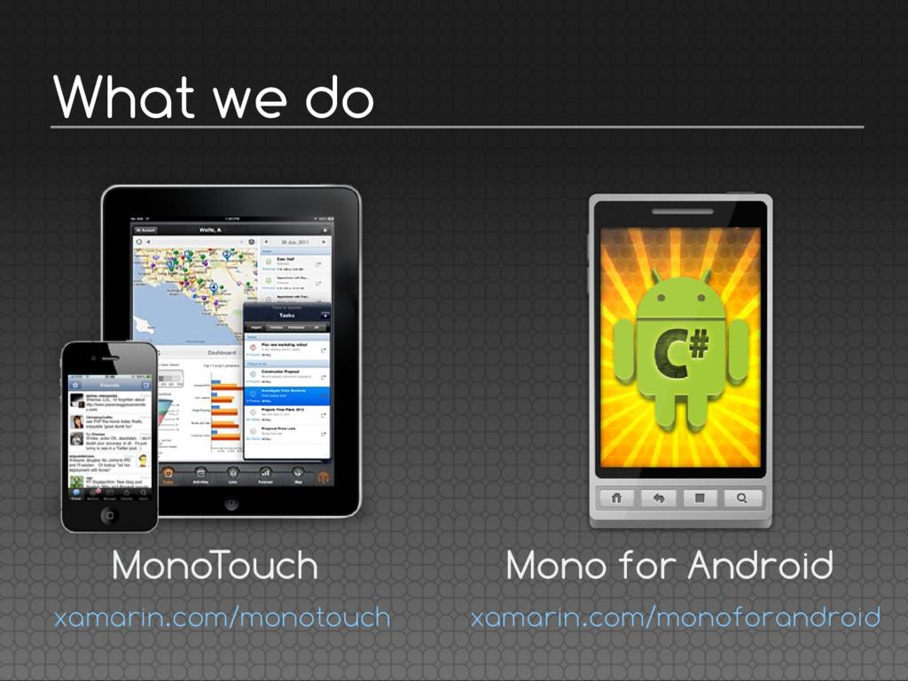 What we do MonoTouch xamarin.com/monotouch Mono...