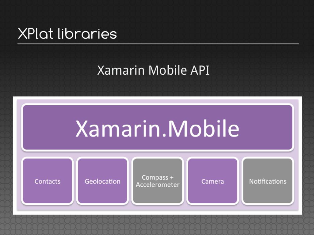 XPlat libraries Xamarin Mobile API