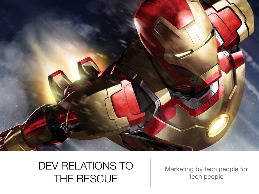DEV RELATIONS TO THE RESCUE Marketing by tech p...