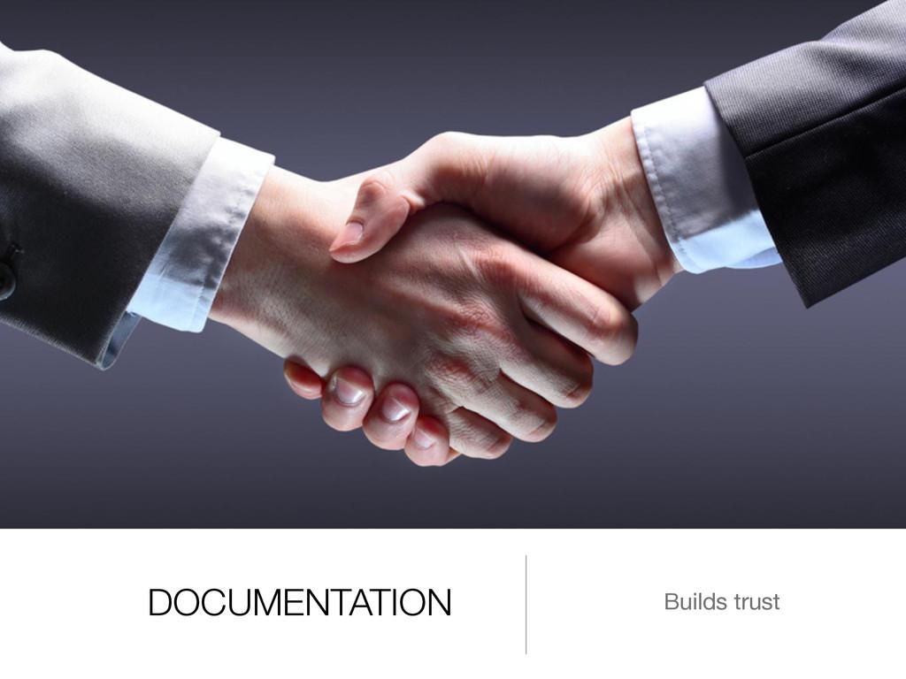 DOCUMENTATION Builds trust